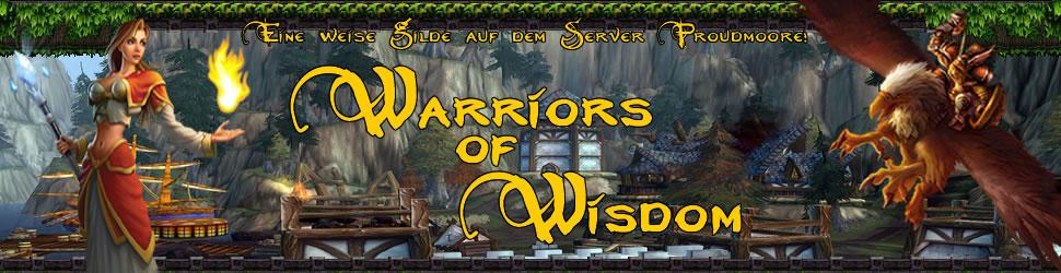 Warriors of Wisdom - eine weise Gilde auf dem Server Proudmoore (Allianz)! - OFFLINE!